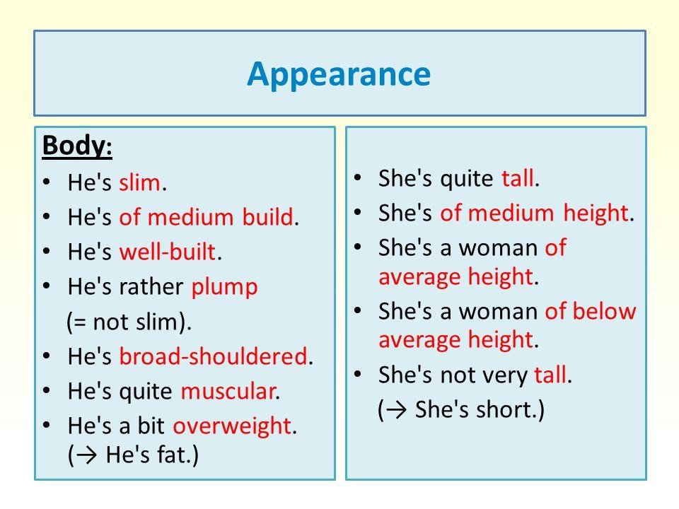 Appearance Body : He s slim.He s of medium build.