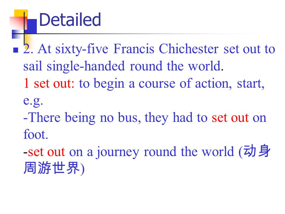 Detailed 2. At sixty-five Francis Chichester set out to sail single-handed round the world.
