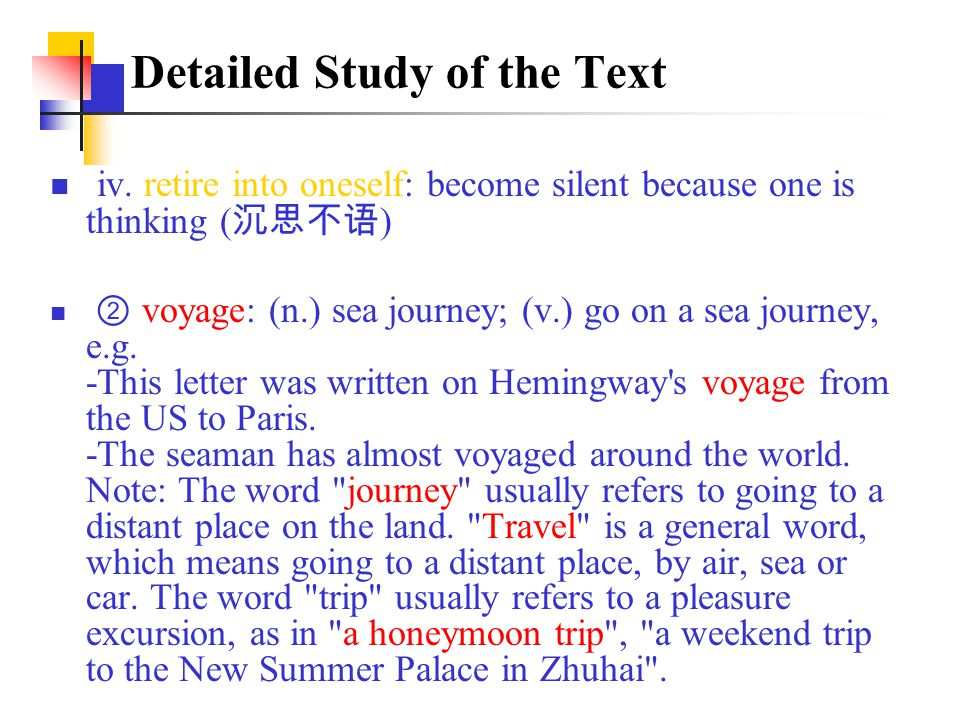 iv. retire into oneself: become silent because one is thinking ( 沉思不语 ) ② voyage: (n.) sea journey; (v.) go on a sea journey, e.g. -This letter was wr