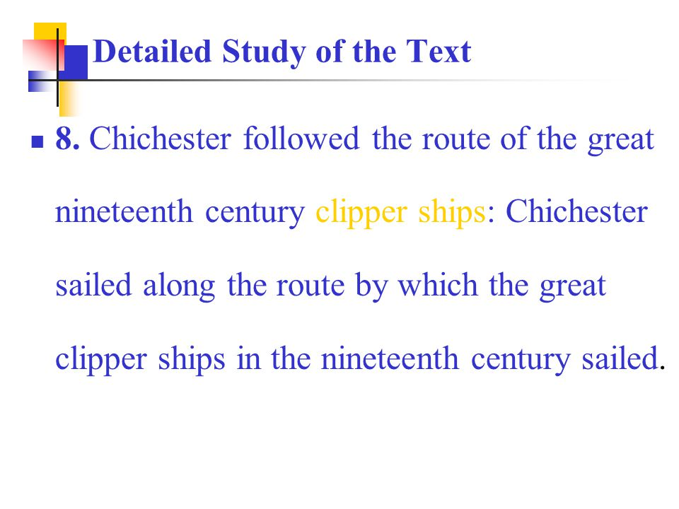 8. Chichester followed the route of the great nineteenth century clipper ships: Chichester sailed along the route by which the great clipper ships in