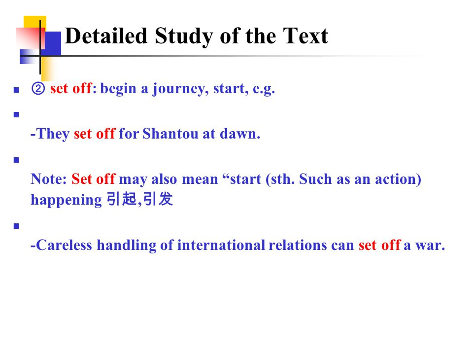 """② set off: begin a journey, start, e.g. -They set off for Shantou at dawn. Note: Set off may also mean """"start (sth. Such as an action) happening 引起, 引"""