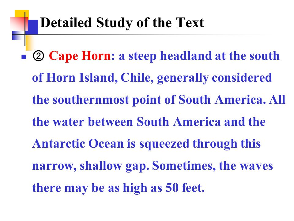 ② Cape Horn: a steep headland at the south of Horn Island, Chile, generally considered the southernmost point of South America.