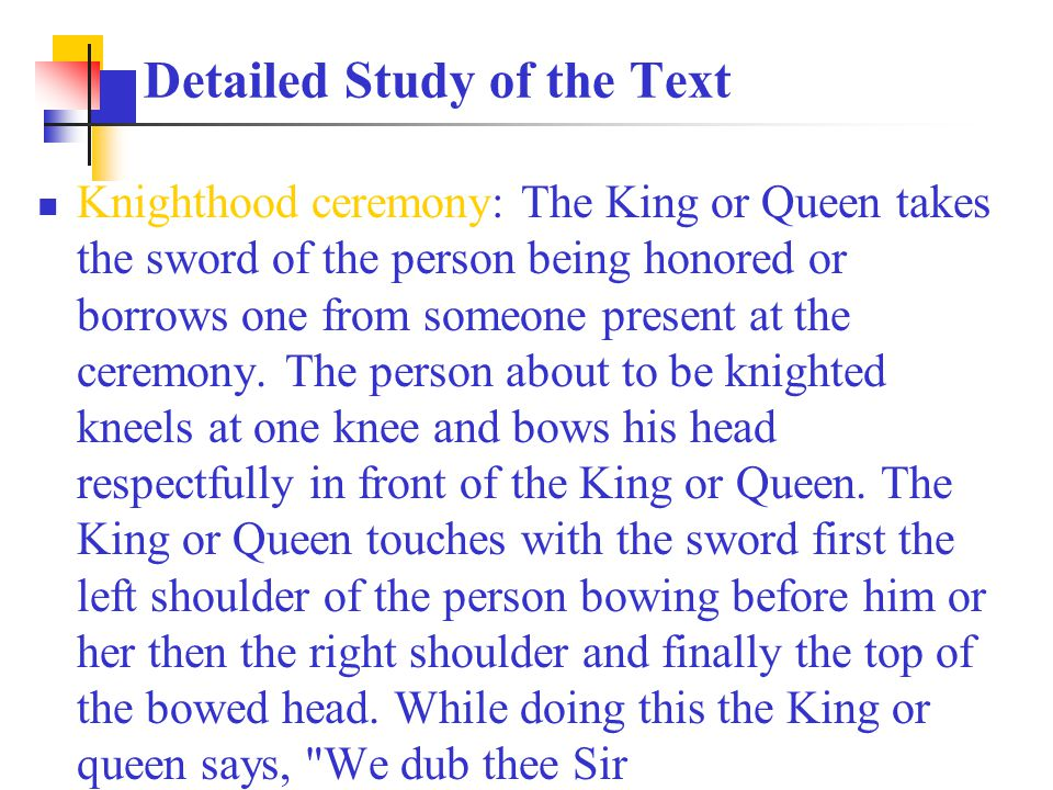 Knighthood ceremony: The King or Queen takes the sword of the person being honored or borrows one from someone present at the ceremony.