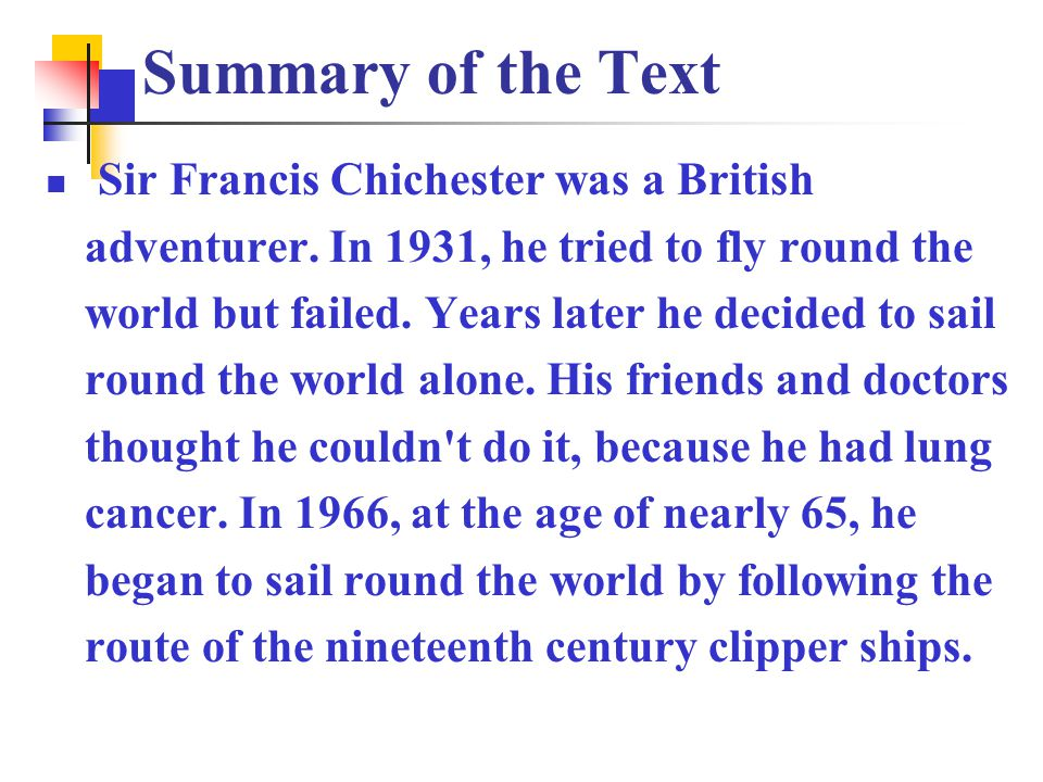 Summary of the Text Sir Francis Chichester was a British adventurer.