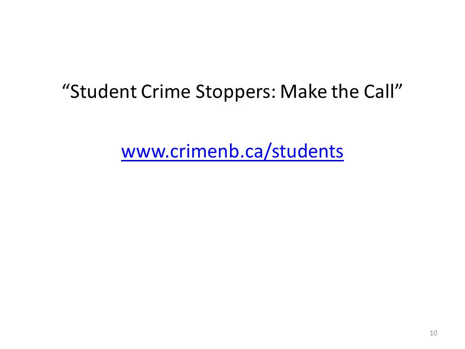 10 Student Crime Stoppers: Make the Call www.crimenb.ca/students