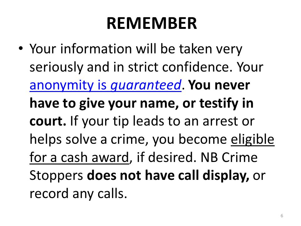 6 REMEMBER Your information will be taken very seriously and in strict confidence.