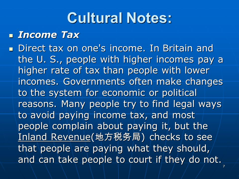 7 Cultural Notes: Income Tax Income Tax Direct tax on one s income.