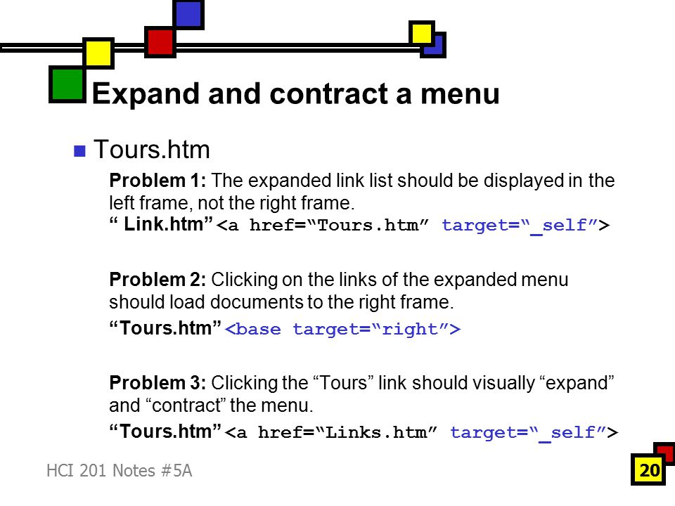 HCI 201 Notes #5A20 Expand and contract a menu Tours.htm Problem 1: The expanded link list should be displayed in the left frame, not the right frame.