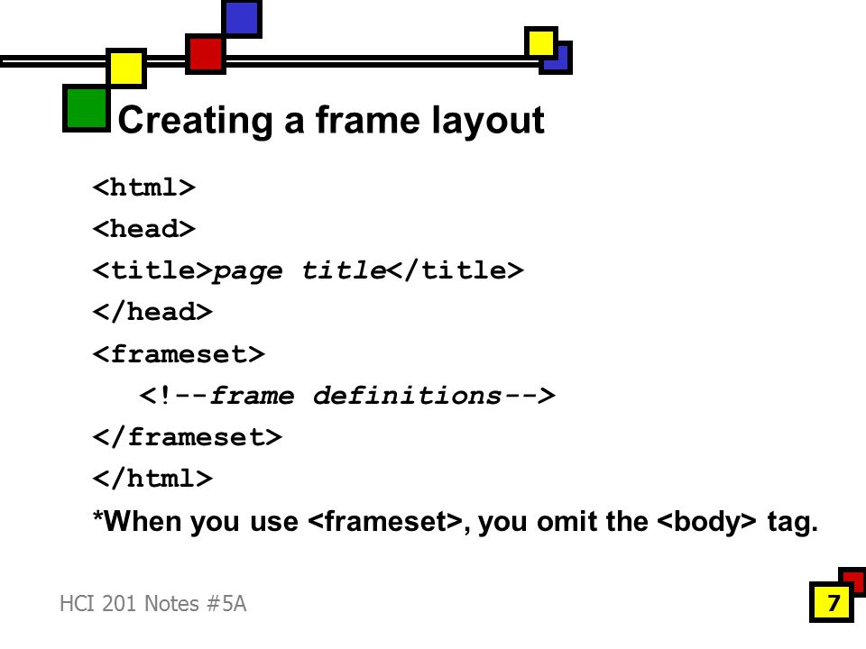 HCI 201 Notes #5A8 Creating a frame layout Specifying frame size and orientation frame definitions height1 is the height of the first frame row.