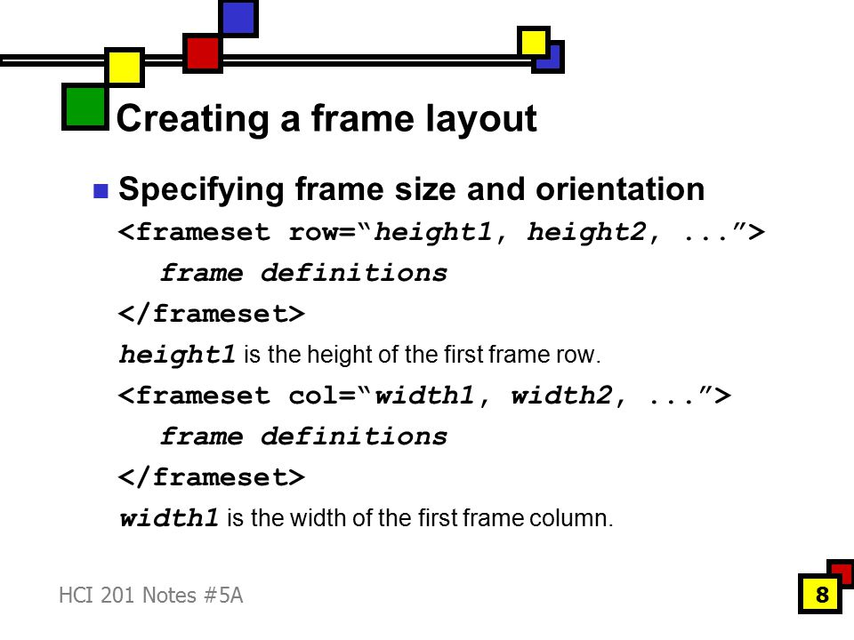 HCI 201 Notes #5A9 Creating a frame layout Specifying frame size and orientation 160 means the first frame column is 160 pixels wide.