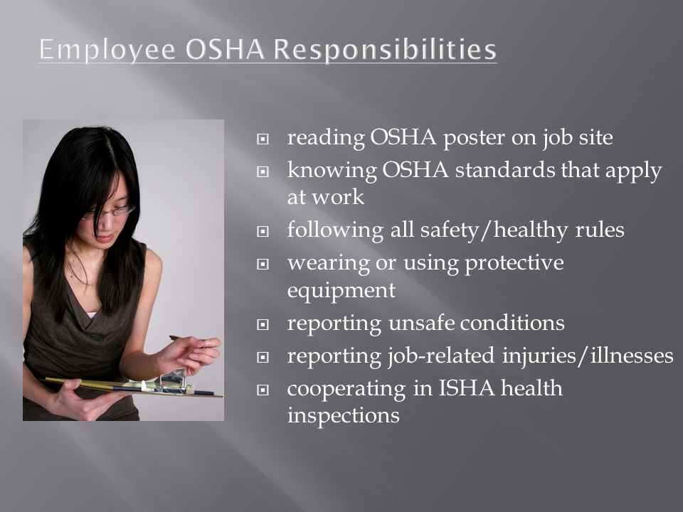  reading OSHA poster on job site  knowing OSHA standards that apply at work  following all safety/healthy rules  wearing or using protective equipment  reporting unsafe conditions  reporting job-related injuries/illnesses  cooperating in ISHA health inspections