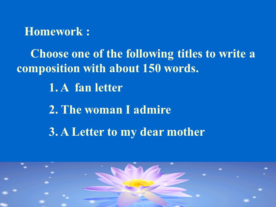 Homework : Choose one of the following titles to write a composition with about 150 words.