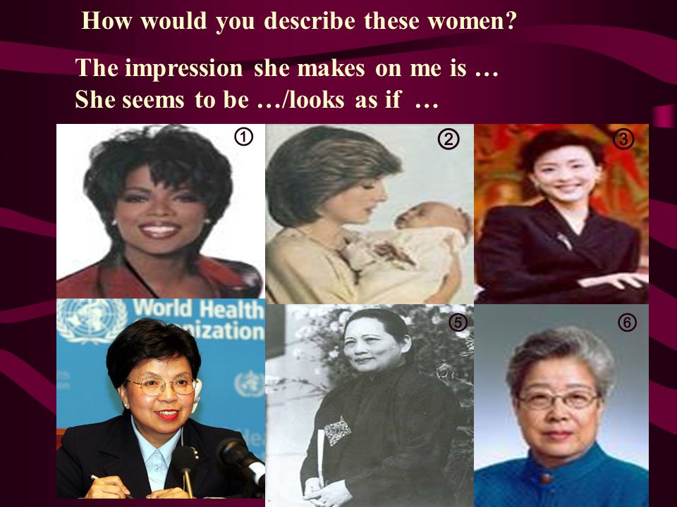 ② How would you describe these women.