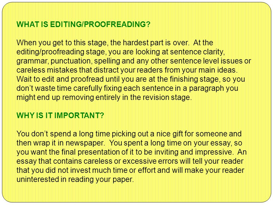 WHAT IS EDITING/PROOFREADING. When you get to this stage, the hardest part is over.