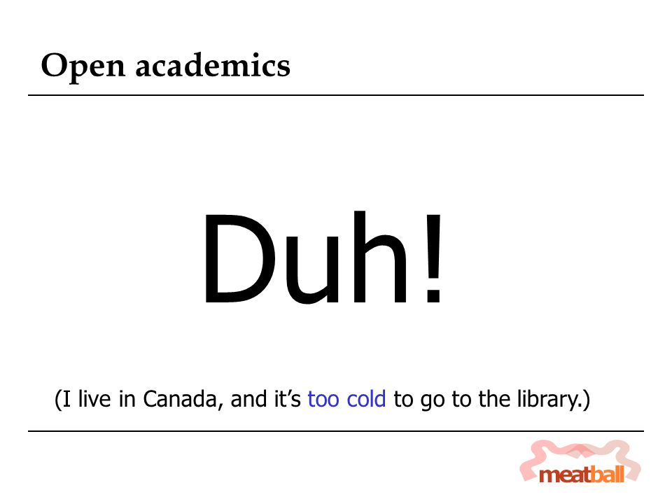 Open academics Duh! (I live in Canada, and it's too cold to go to the library.)