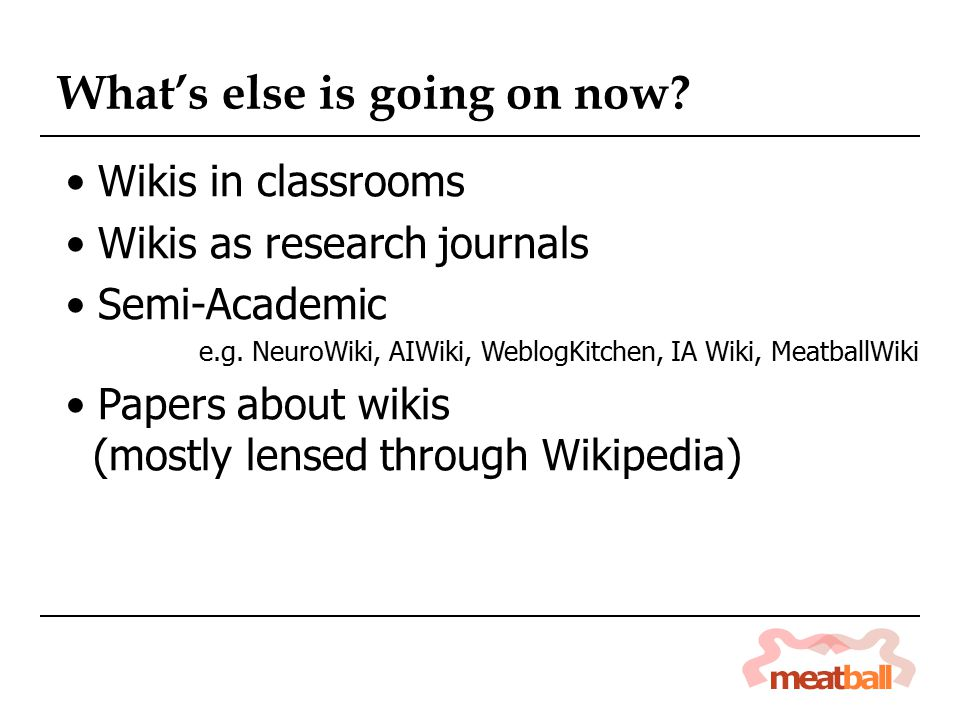 What's else is going on now. Wikis in classrooms Wikis as research journals Semi-Academic e.g.
