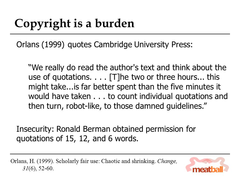 Orlans (1999) quotes Cambridge University Press: We really do read the author s text and think about the use of quotations....