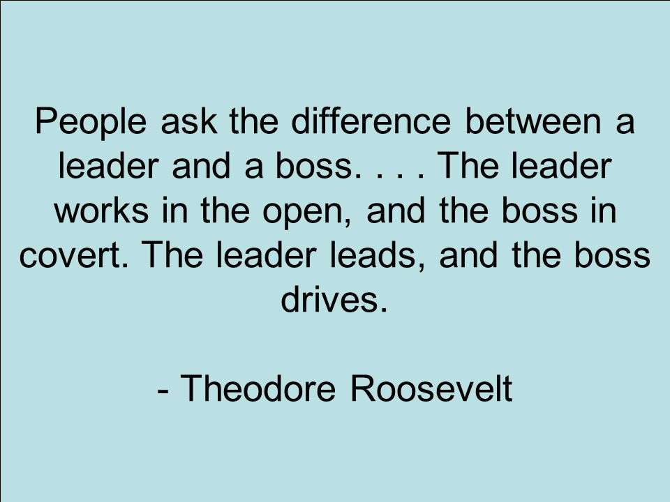 2 People ask the difference between a leader and a boss....