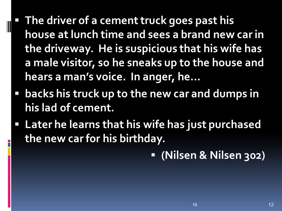  The driver of a cement truck goes past his house at lunch time and sees a brand new car in the driveway.