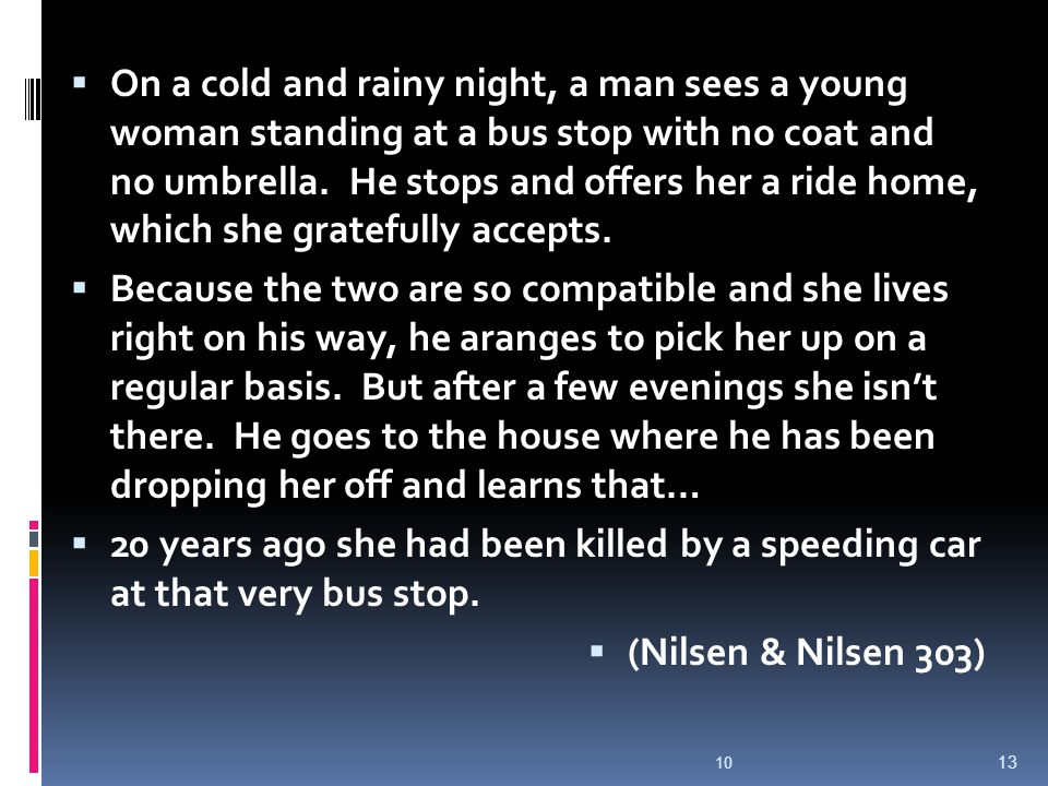  On a cold and rainy night, a man sees a young woman standing at a bus stop with no coat and no umbrella.
