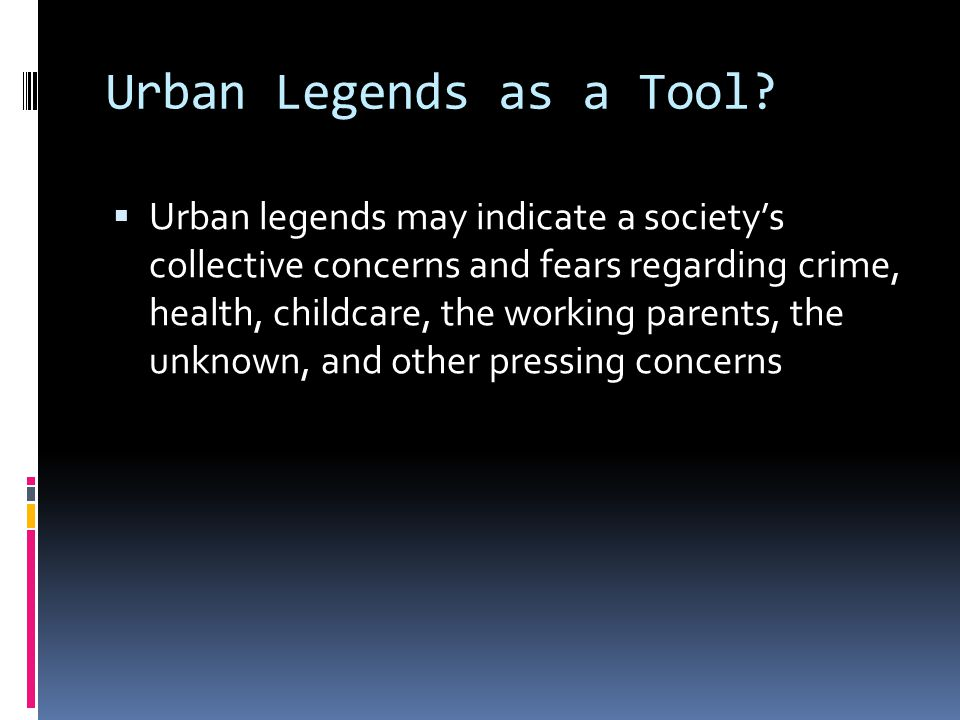 Urban Legends as a Tool.