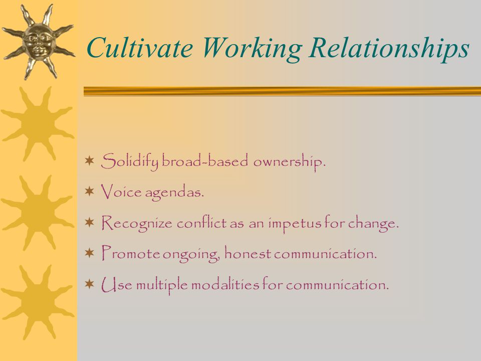 Cultivate Working Relationships  Solidify broad-based ownership.