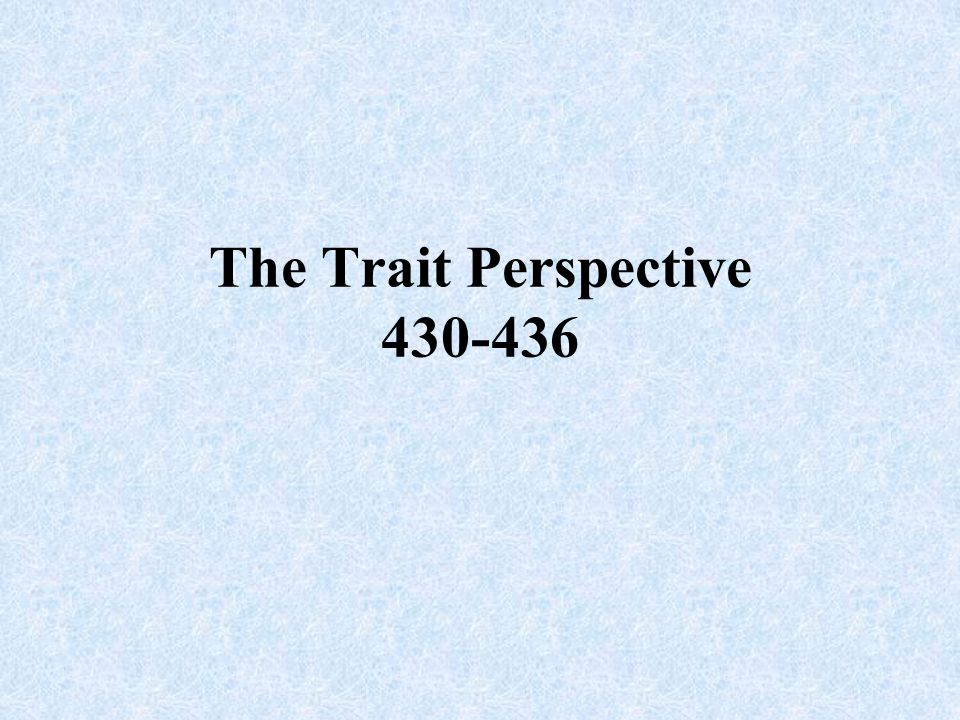 The Trait Perspective 430-436