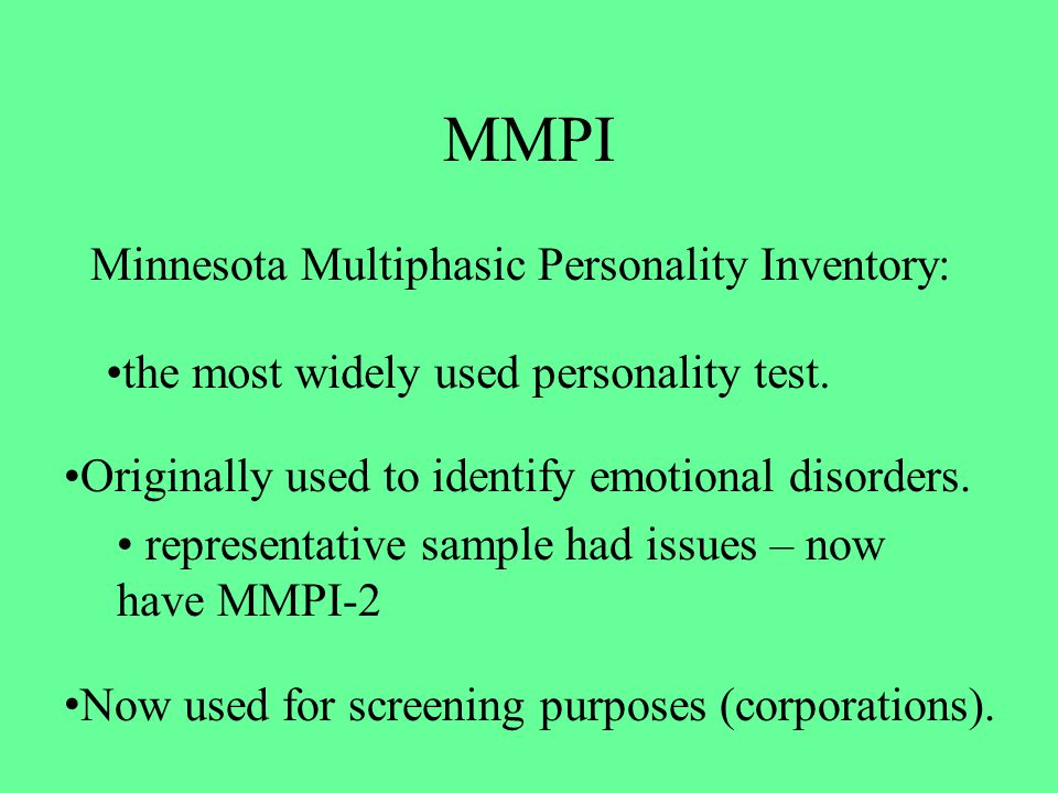 MMPI Minnesota Multiphasic Personality Inventory: the most widely used personality test. Originally used to identify emotional disorders. representati
