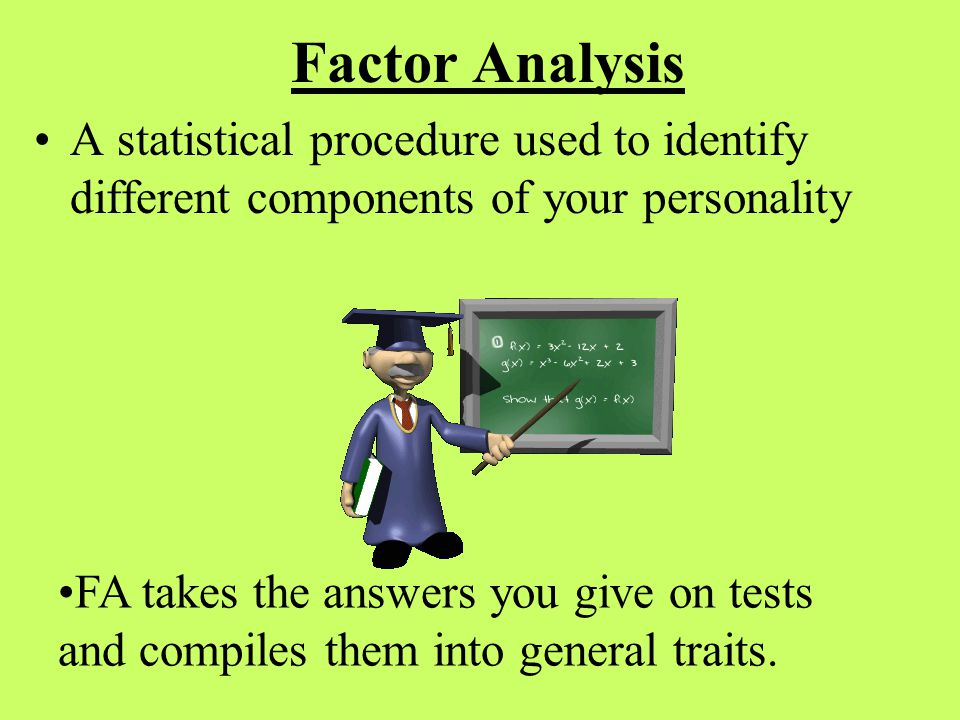Nomothetic Theorists Same basic set of traits can be used to describe all people's personalities.