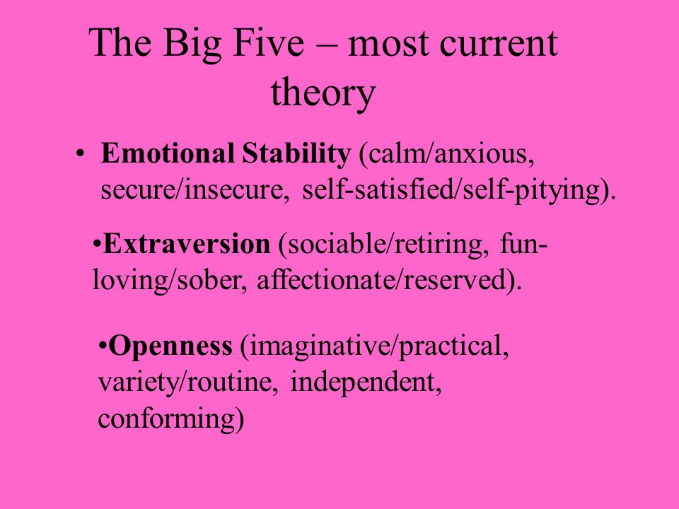The Big Five (Continued) Agreeableness (soft-hearted/ruthless, trusting/suspicious, helpful/uncooperative).