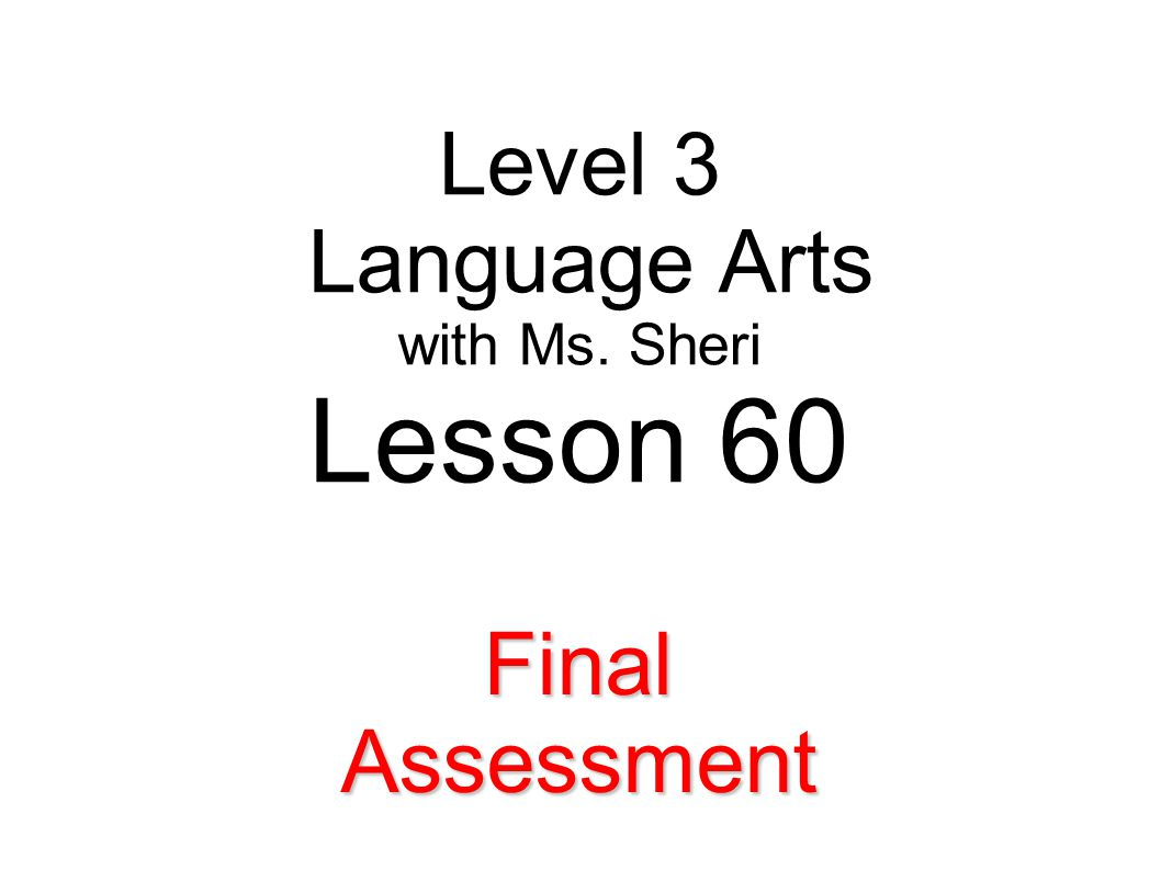 Level 3 Language Arts with Ms. Sheri Lesson 60 Final Assessment
