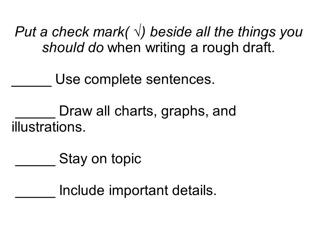 Put a check mark( √) beside all the things you should do when writing a rough draft.