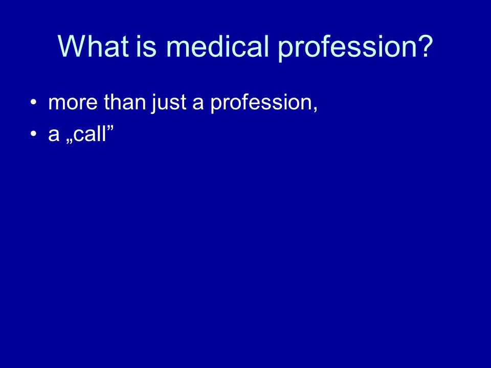 "What is medical profession? more than just a profession, a ""call"""