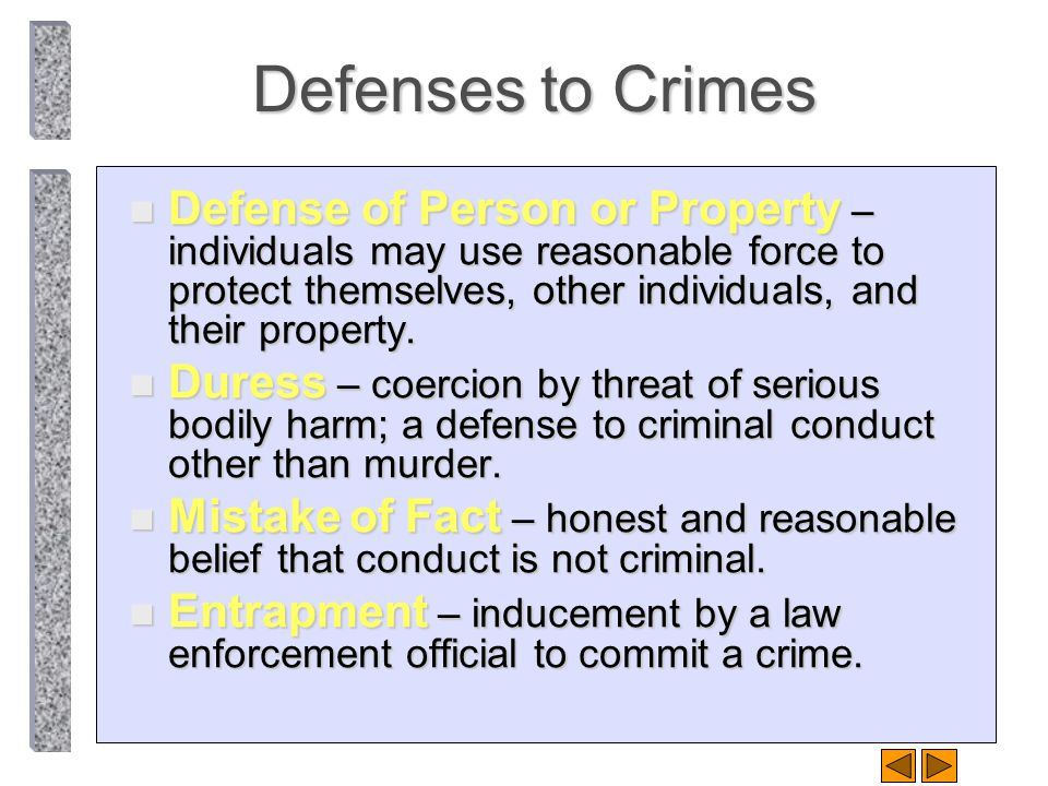 Defenses to Crimes n Defense of Person or Property – individuals may use reasonable force to protect themselves, other individuals, and their property