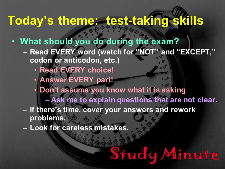 3 B/Z/M1005 - F 06 - Lec 25 Today's theme: test-taking skills What should you do during the exam.