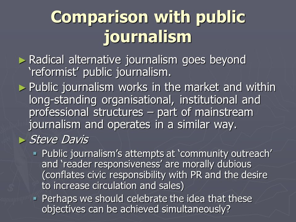 Comparison with public journalism ► Radical alternative journalism goes beyond 'reformist' public journalism.