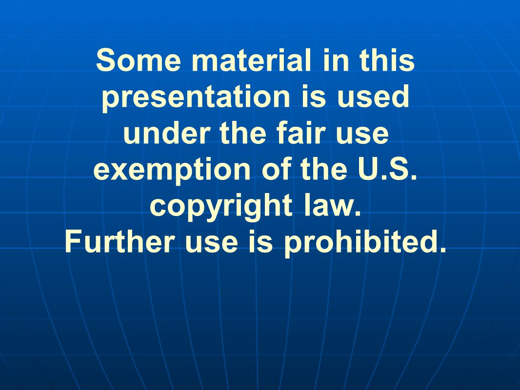 Some material in this presentation is used under the fair use exemption of the U.S.