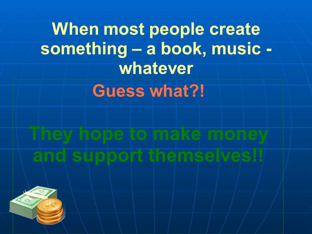 When most people create something – a book, music - whatever Guess what .