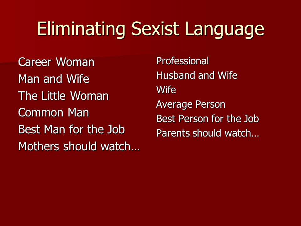 Eliminating Sexist Language Career Woman Man and Wife The Little Woman Common Man Best Man for the Job Mothers should watch… Professional Husband and