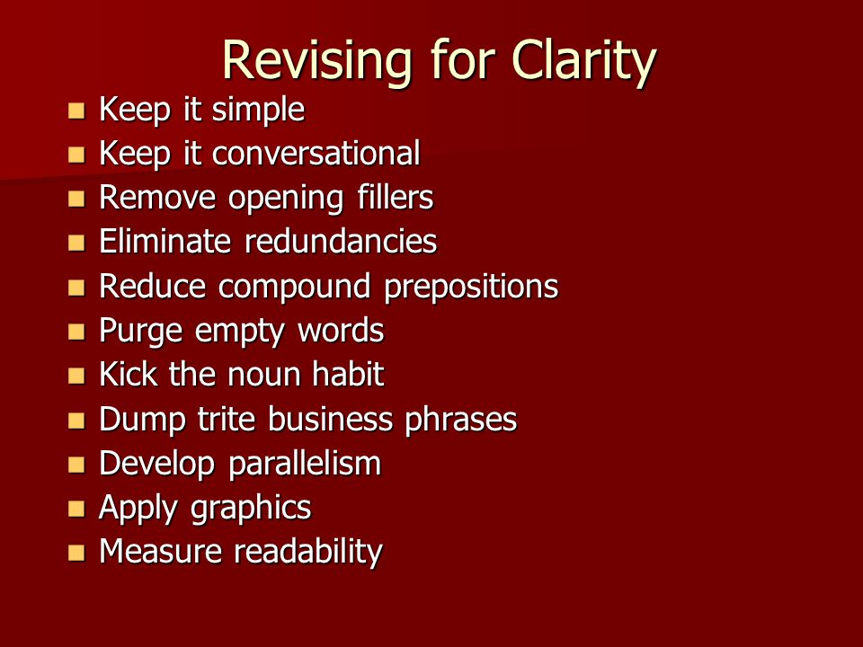 Revising for Clarity Keep it simple Keep it simple Keep it conversational Keep it conversational Remove opening fillers Remove opening fillers Elimina