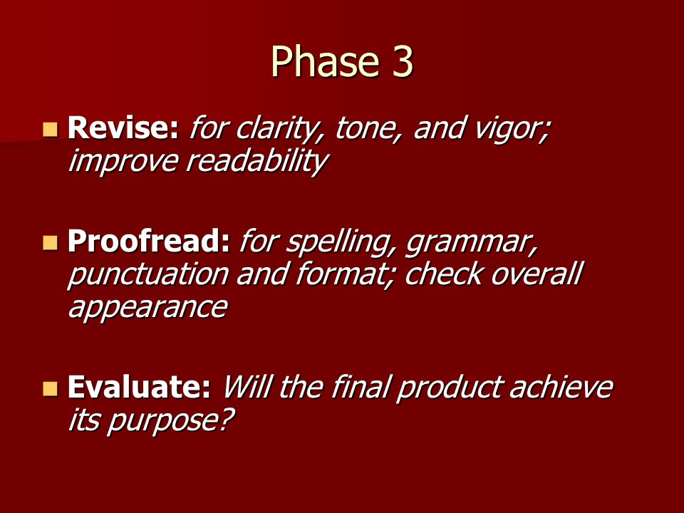 Phase 3 Revise: for clarity, tone, and vigor; improve readability Revise: for clarity, tone, and vigor; improve readability Proofread: for spelling, g
