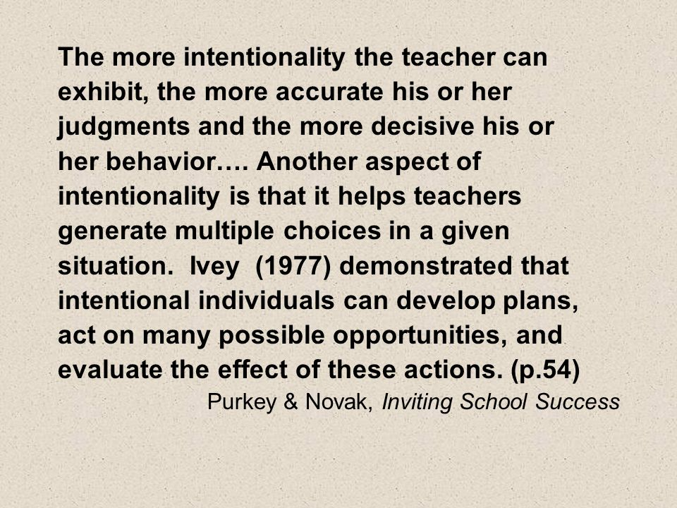 The more intentionality the teacher can exhibit, the more accurate his or her judgments and the more decisive his or her behavior….