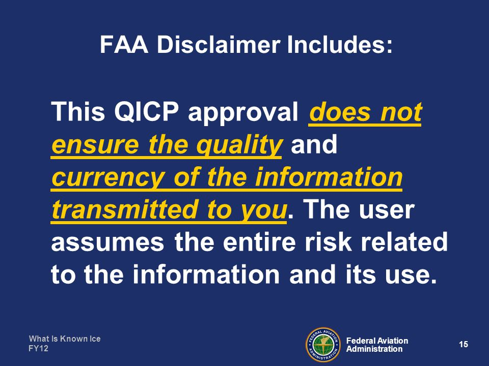 What Is Known Ice 15 Federal Aviation Administration FY12 FAA Disclaimer Includes: This QICP approval does not ensure the quality and currency of the information transmitted to you.