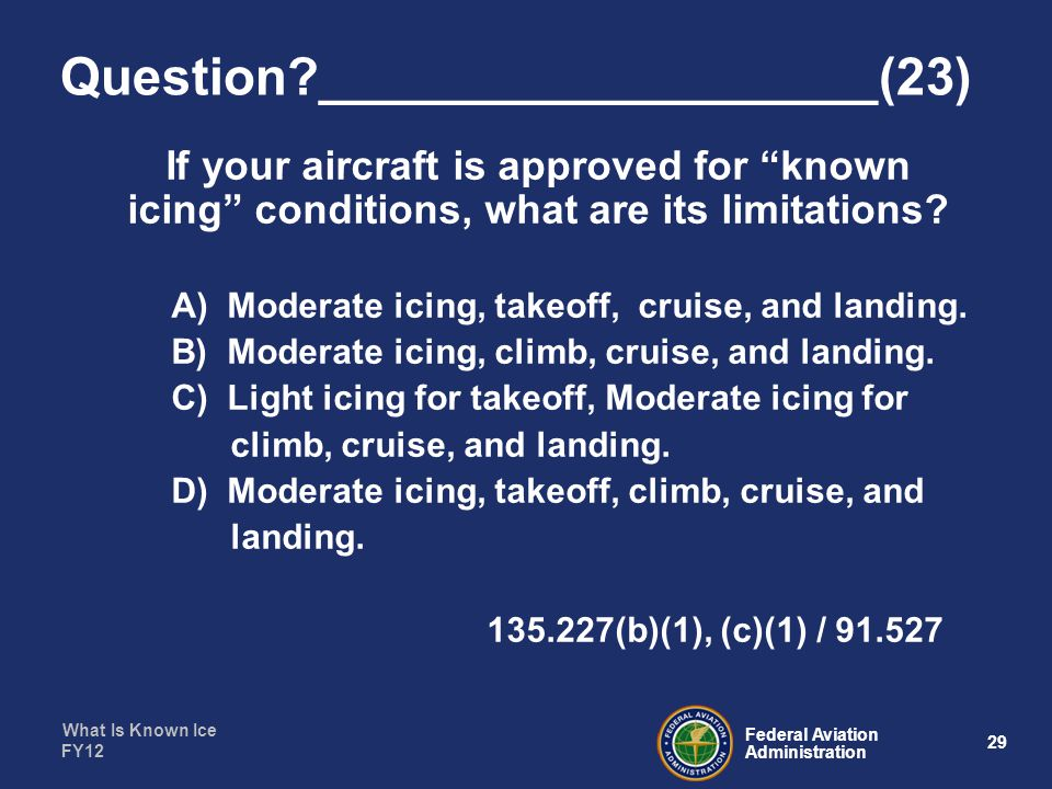 What Is Known Ice 29 Federal Aviation Administration FY12 Question ___________________(23) If your aircraft is approved for known icing conditions, what are its limitations.