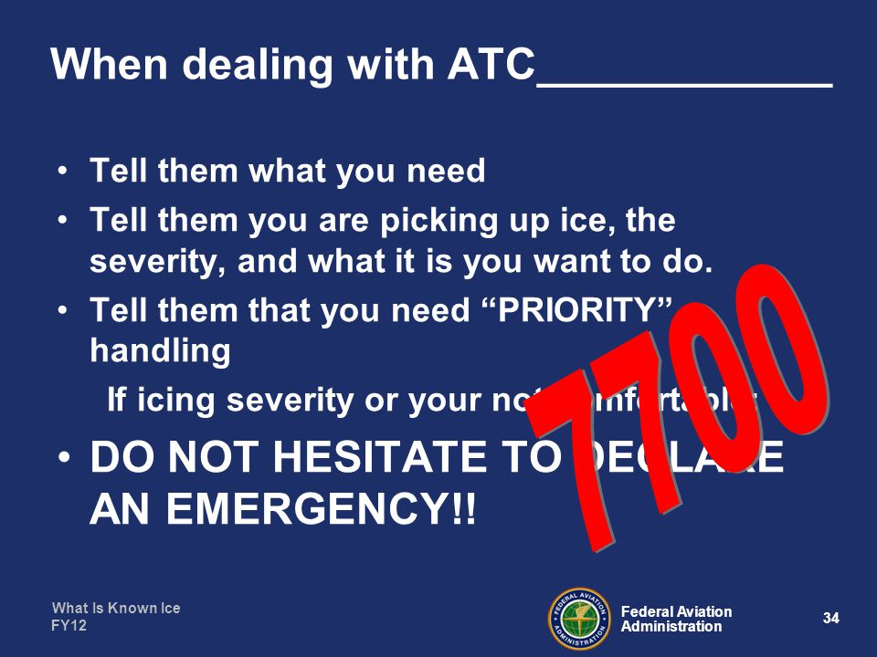 What Is Known Ice 34 Federal Aviation Administration FY12 When dealing with ATC____________ Tell them what you need Tell them you are picking up ice, the severity, and what it is you want to do.