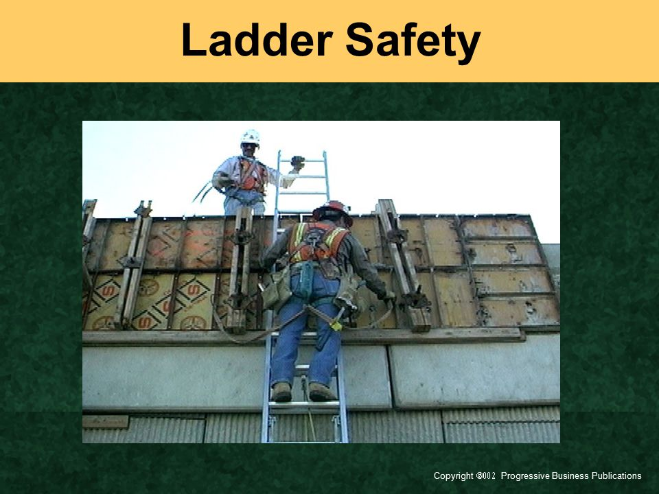 Copyright  Progressive Business Publications The Most Common Causes of Ladder Accidents Are: Overreaching on ladders Failure to secure ladders Climbing one-handed Standing on the top rung or platform Using worn or damaged ladders Leaving tools on ladders