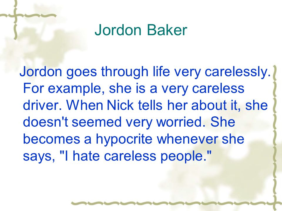 Jordon Baker Jordon goes through life very carelessly.