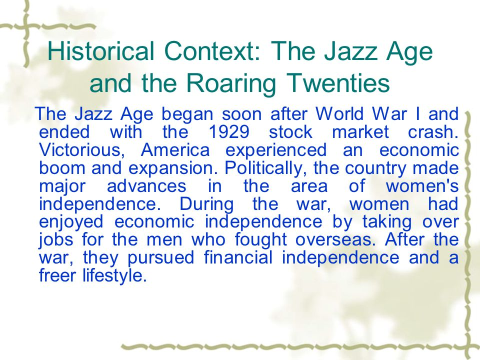 Historical Context: The Jazz Age and the Roaring Twenties The Jazz Age began soon after World War I and ended with the 1929 stock market crash.