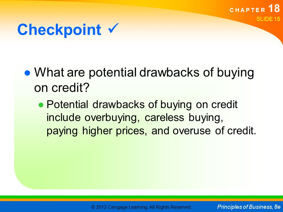 © 2012 Cengage Learning. All Rights Reserved. Principles of Business, 8e C H A P T E R 18 SLIDE 15 Checkpoint ●What are potential drawbacks of buying