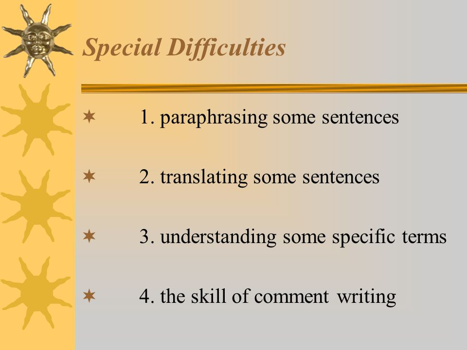 Special Difficulties  1. paraphrasing some sentences  2.